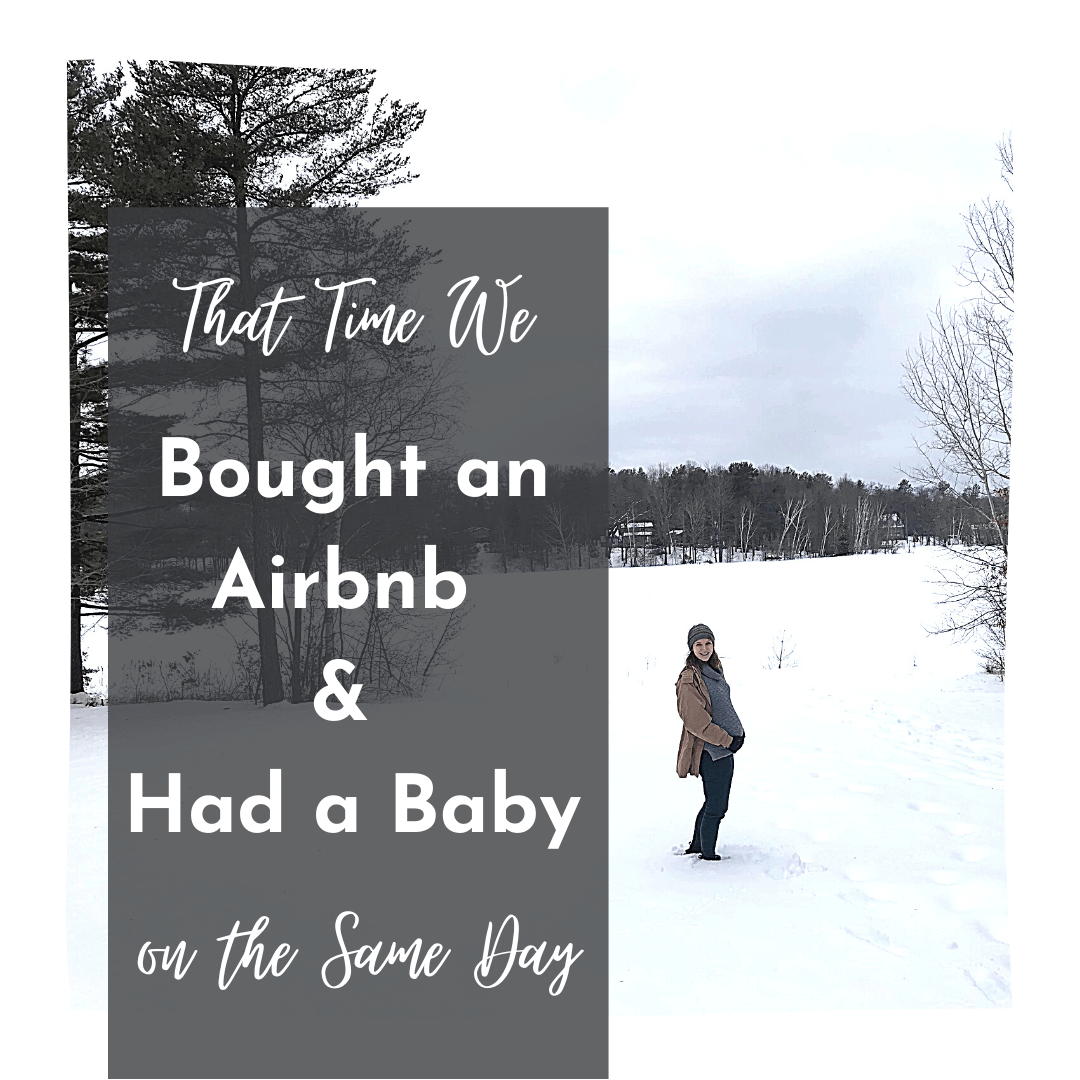 That time we bought an Airbnb and had a baby on the same day